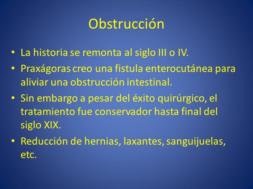 Obstrucción La historia se remonta al siglo III o IV. Praxágoras creo una fistula enterocutánea para aliviar una obstrucción intestinal. Sin embargo a