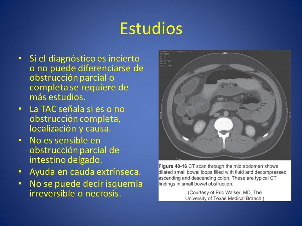 Estudios Si el diagnóstico es incierto o no puede diferenciarse de obstrucción parcial o completa se requiere de más estudios. La TAC señala si es o n