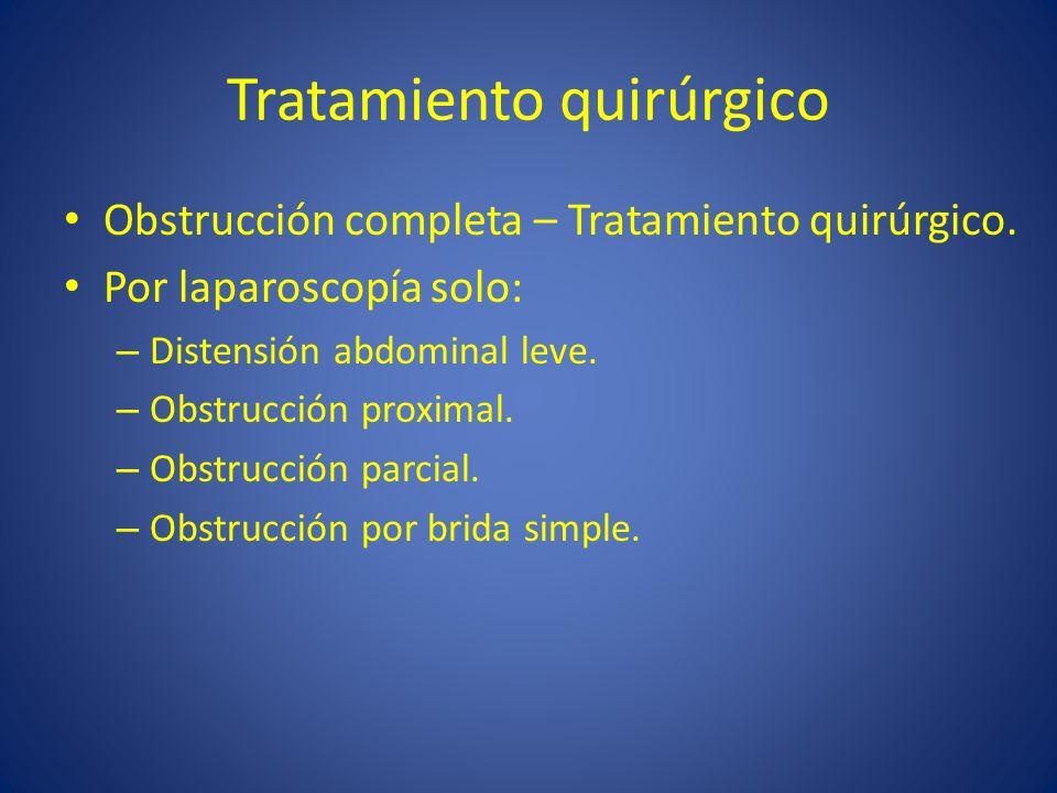 Tratamiento quirúrgico Obstrucción completa – Tratamiento quirúrgico. Por laparoscopía solo: – Distensión abdominal leve. – Obstrucción proximal. – Ob
