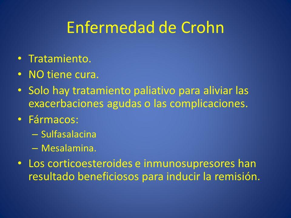 Enfermedad de Crohn Tratamiento. NO tiene cura. Solo hay tratamiento paliativo para aliviar las exacerbaciones agudas o las complicaciones. Fármacos: