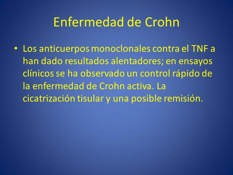 Enfermedad de Crohn Los anticuerpos monoclonales contra el TNF a han dado resultados alentadores; en ensayos clínicos se ha observado un control rápid