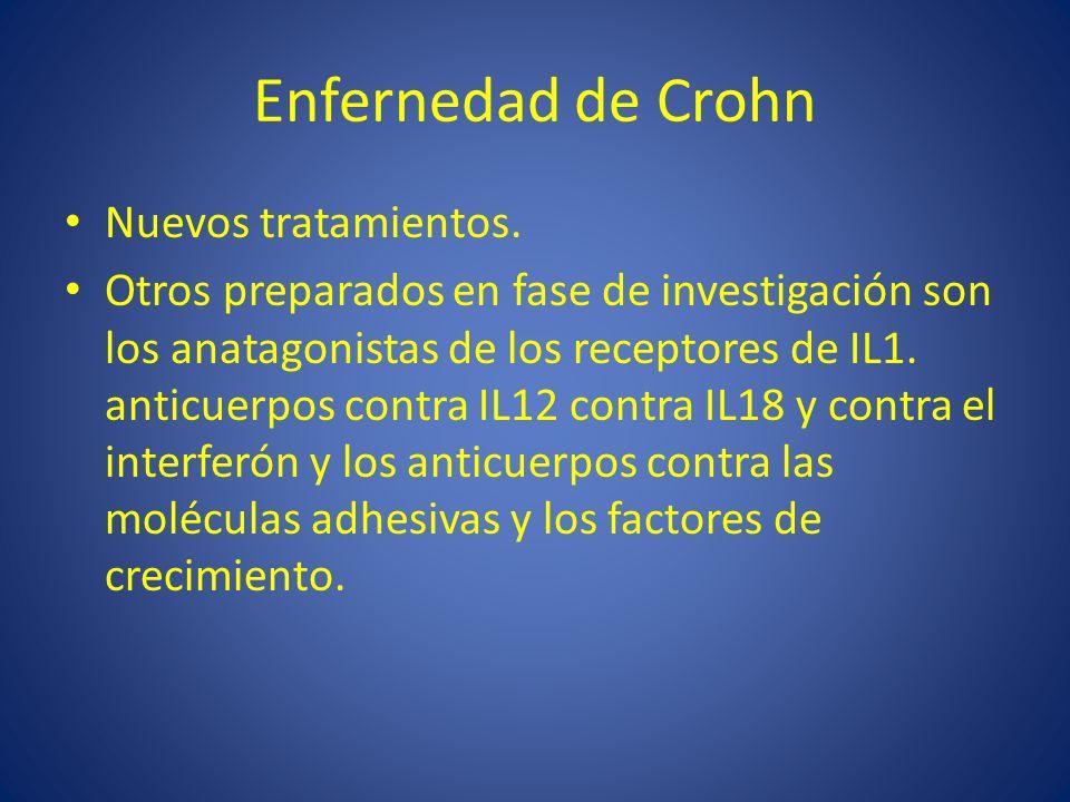 Enfernedad de Crohn Nuevos tratamientos. Otros preparados en fase de investigación son los anatagonistas de los receptores de IL1. anticuerpos contra