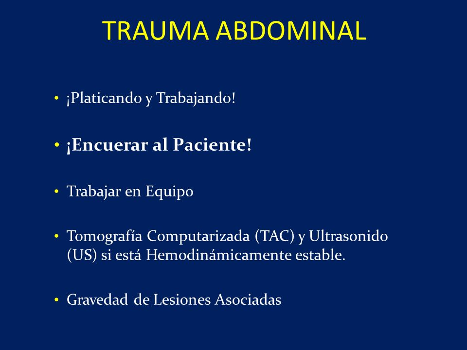 ¡Platicando y Trabajando! ¡Encuerar al Paciente! Trabajar en Equipo Tomografía Computarizada (TAC) y Ultrasonido (US) si está Hemodinámicamente establ