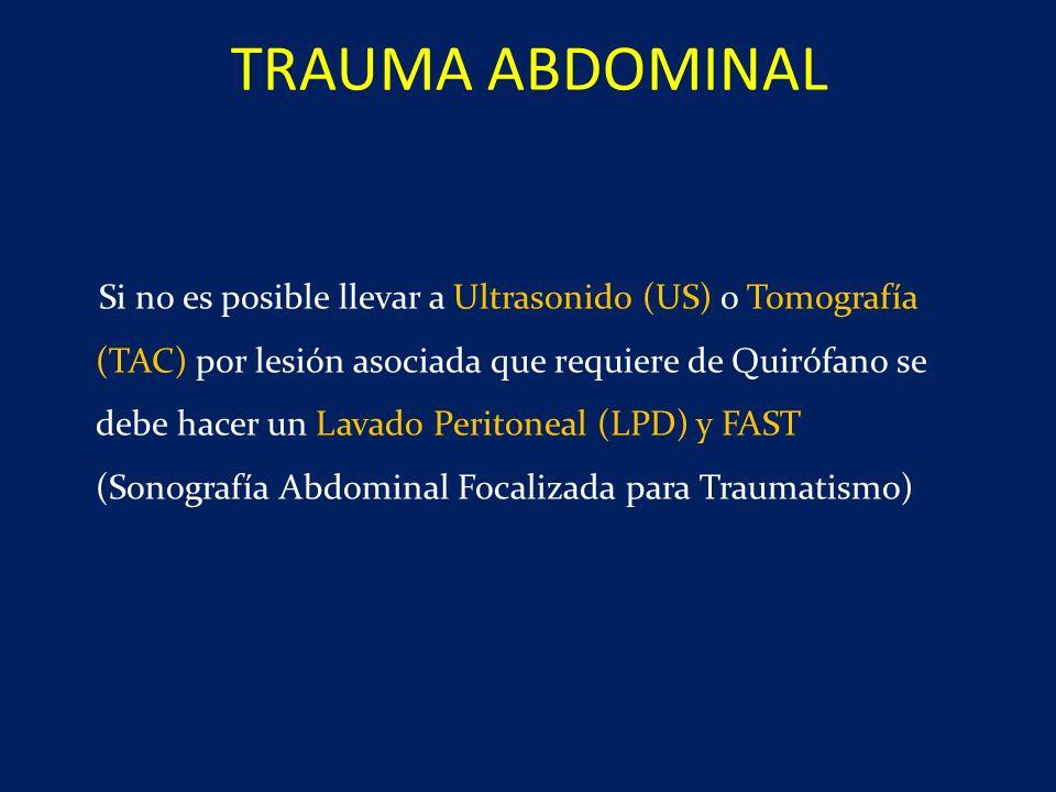 Si no es posible llevar a Ultrasonido (US) o Tomografía (TAC) por lesión asociada que requiere de Quirófano se debe hacer un Lavado Peritoneal (LPD) y