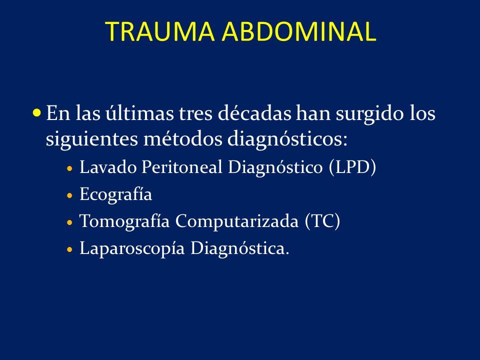 En las últimas tres décadas han surgido los siguientes métodos diagnósticos: Lavado Peritoneal Diagnóstico (LPD) Ecografía Tomografía Computarizada (T