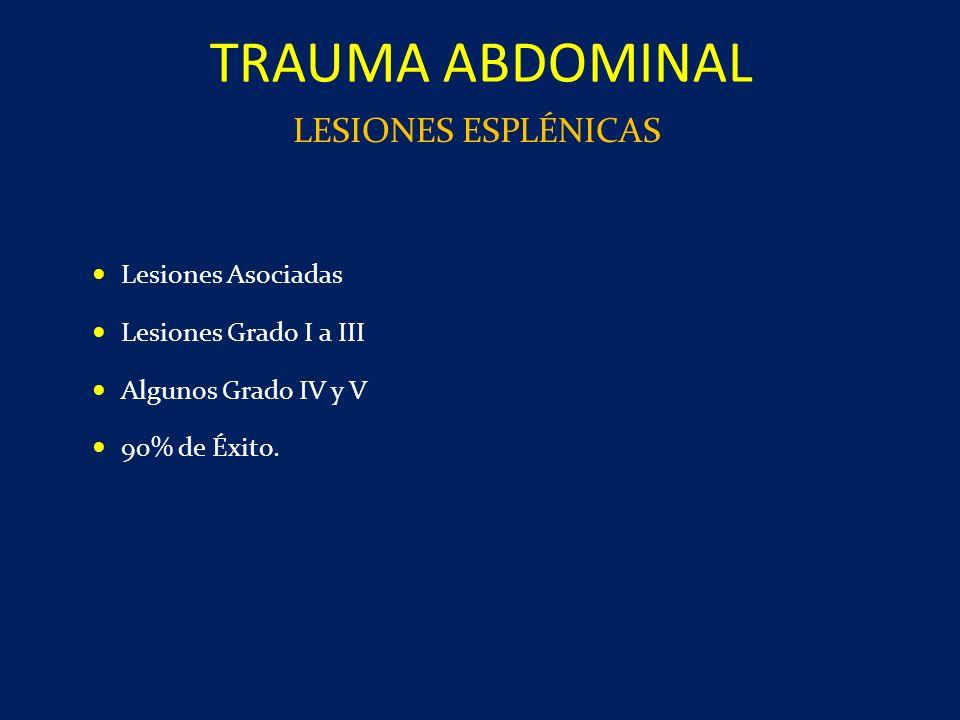 Lesiones Asociadas Lesiones Grado I a III Algunos Grado IV y V 90% de Éxito. TRAUMA ABDOMINAL LESIONES ESPLÉNICAS