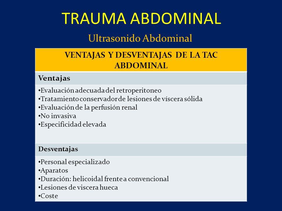 Ultrasonido Abdominal TRAUMA ABDOMINAL VENTAJAS Y DESVENTAJAS DE LA TAC ABDOMINAL Ventajas Evaluación adecuada del retroperitoneo Tratamiento conserva