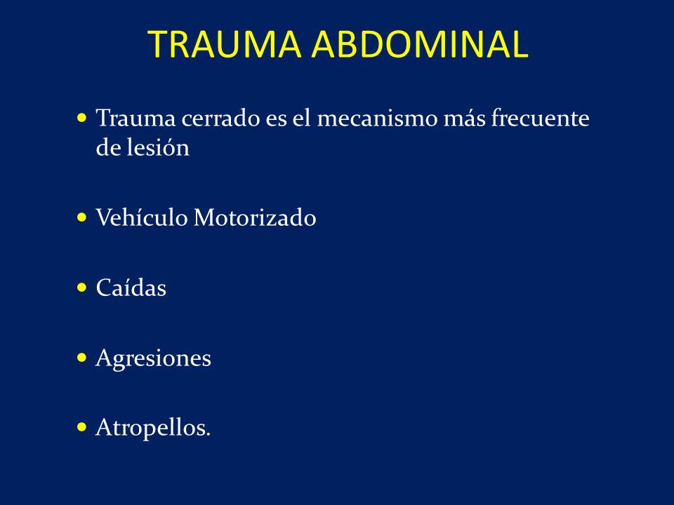 Trauma cerrado es el mecanismo más frecuente de lesión Vehículo Motorizado Caídas Agresiones Atropellos. TRAUMA ABDOMINAL