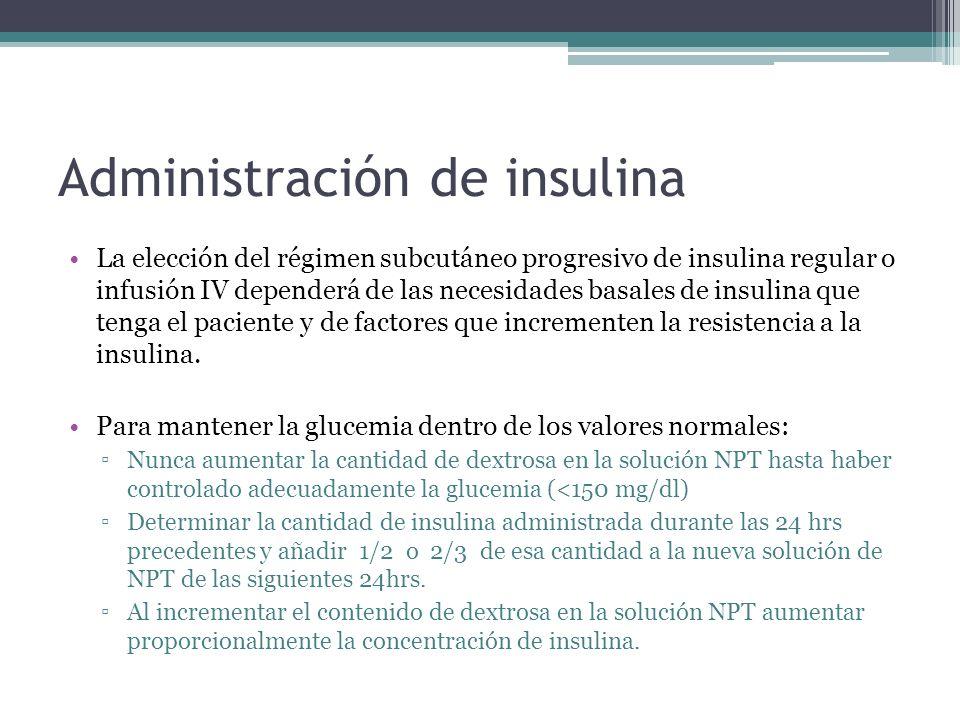 Administración de insulina La elección del régimen subcutáneo progresivo de insulina regular o infusión IV dependerá de las necesidades basales de ins