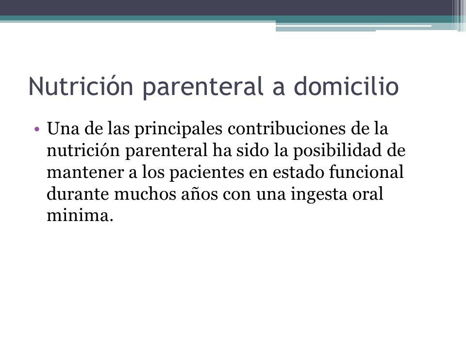 Nutrición parenteral a domicilio Una de las principales contribuciones de la nutrición parenteral ha sido la posibilidad de mantener a los pacientes e