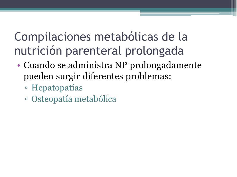 Compilaciones metabólicas de la nutrición parenteral prolongada Cuando se administra NP prolongadamente pueden surgir diferentes problemas: Hepatopatí