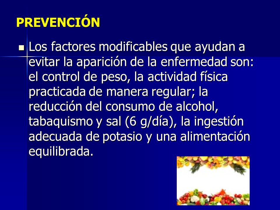 PREVENCIÓN Los factores modificables que ayudan a evitar la aparición de la enfermedad son: el control de peso, la actividad física practicada de mane