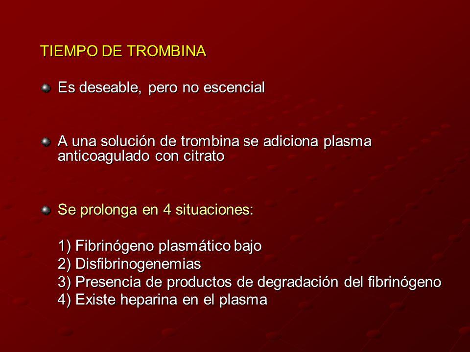 TIEMPO DE TROMBINA Es deseable, pero no escencial A una solución de trombina se adiciona plasma anticoagulado con citrato Se prolonga en 4 situaciones