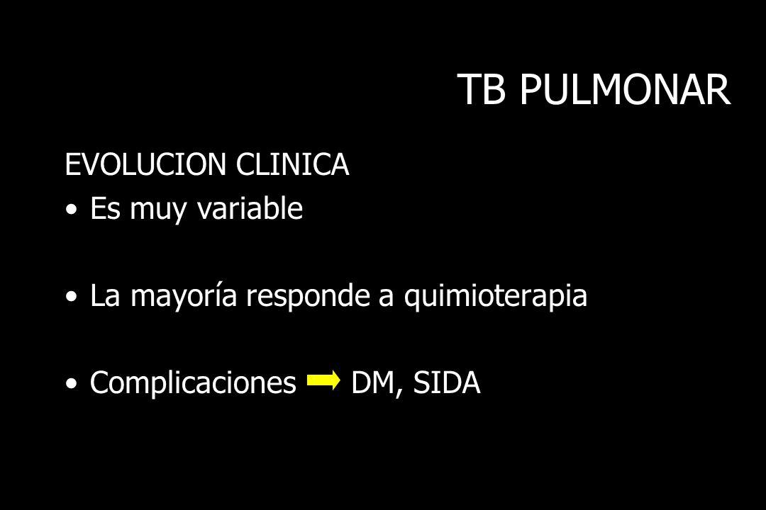 TB PULMONAR EVOLUCION CLINICA Es muy variable La mayoría responde a quimioterapia Complicaciones DM, SIDA