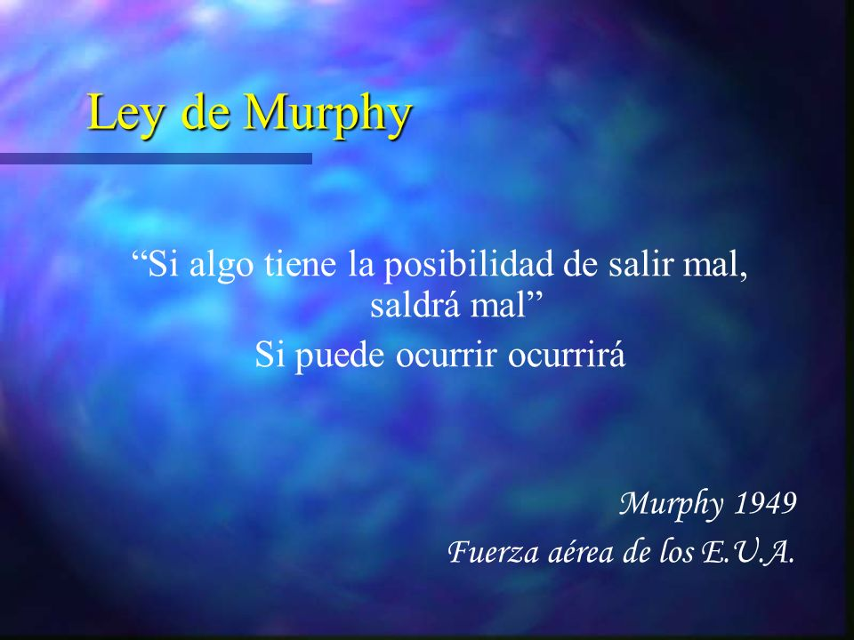 Ley de Murphy Si algo tiene la posibilidad de salir mal, saldrá mal Si puede ocurrir ocurrirá Murphy 1949 Fuerza aérea de los E.U.A.
