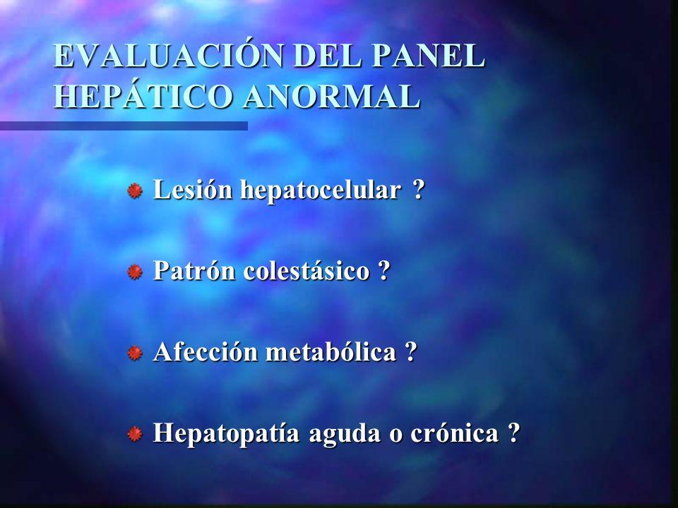 Lesión hepatocelular ? Patrón colestásico ? Afección metabólica ? Hepatopatía aguda o crónica ?