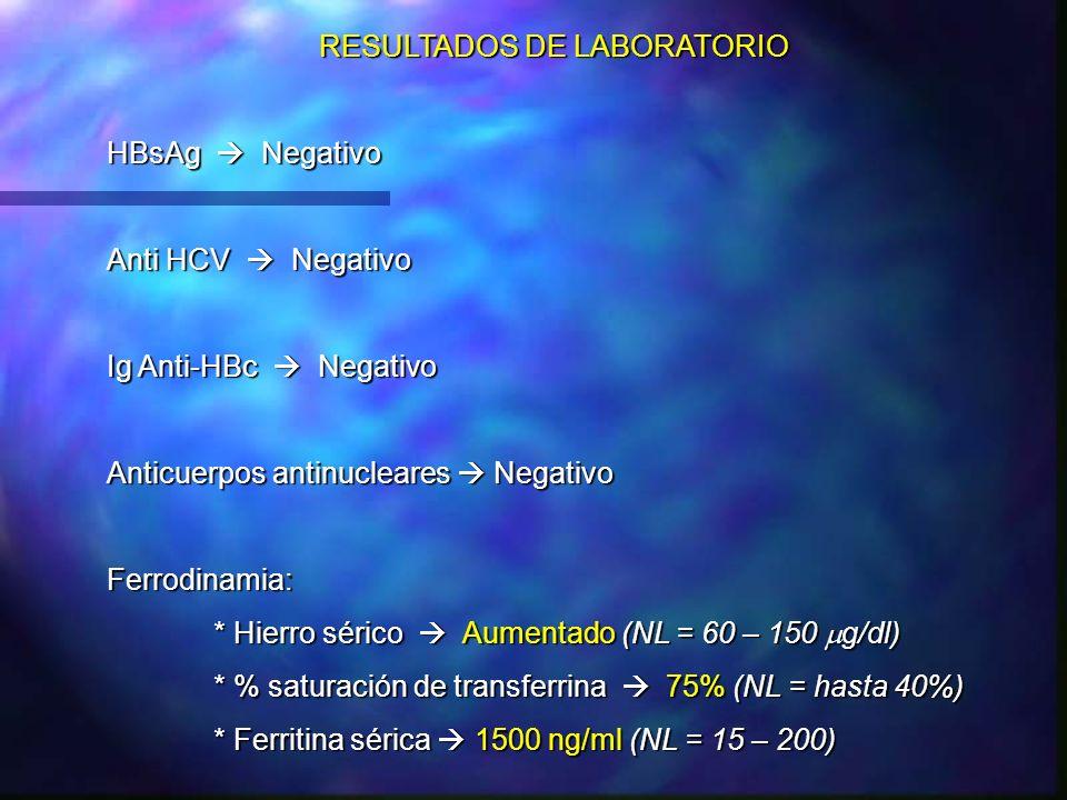 RESULTADOS DE LABORATORIO HBsAg Negativo Anti HCV Negativo Ig Anti-HBc Negativo Anticuerpos antinucleares Negativo Ferrodinamia: * Hierro sérico Aumen
