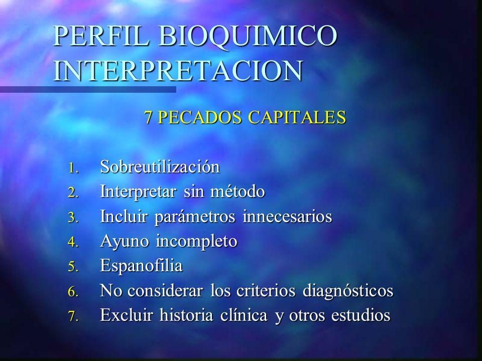 PERFIL BIOQUIMICO INTERPRETACION 7 PECADOS CAPITALES 1. Sobreutilización 2. Interpretar sin método 3. Incluir parámetros innecesarios 4. Ayuno incompl
