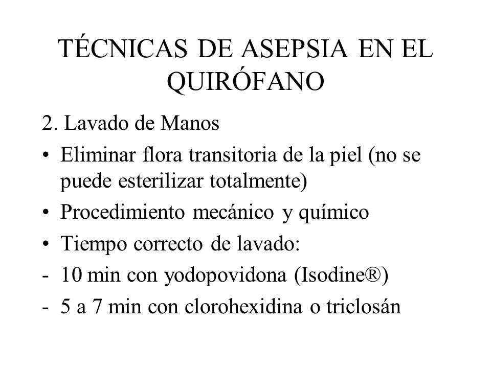 TÉCNICAS DE ASEPSIA EN EL QUIRÓFANO 2. Lavado de Manos Eliminar flora transitoria de la piel (no se puede esterilizar totalmente) Procedimiento mecáni
