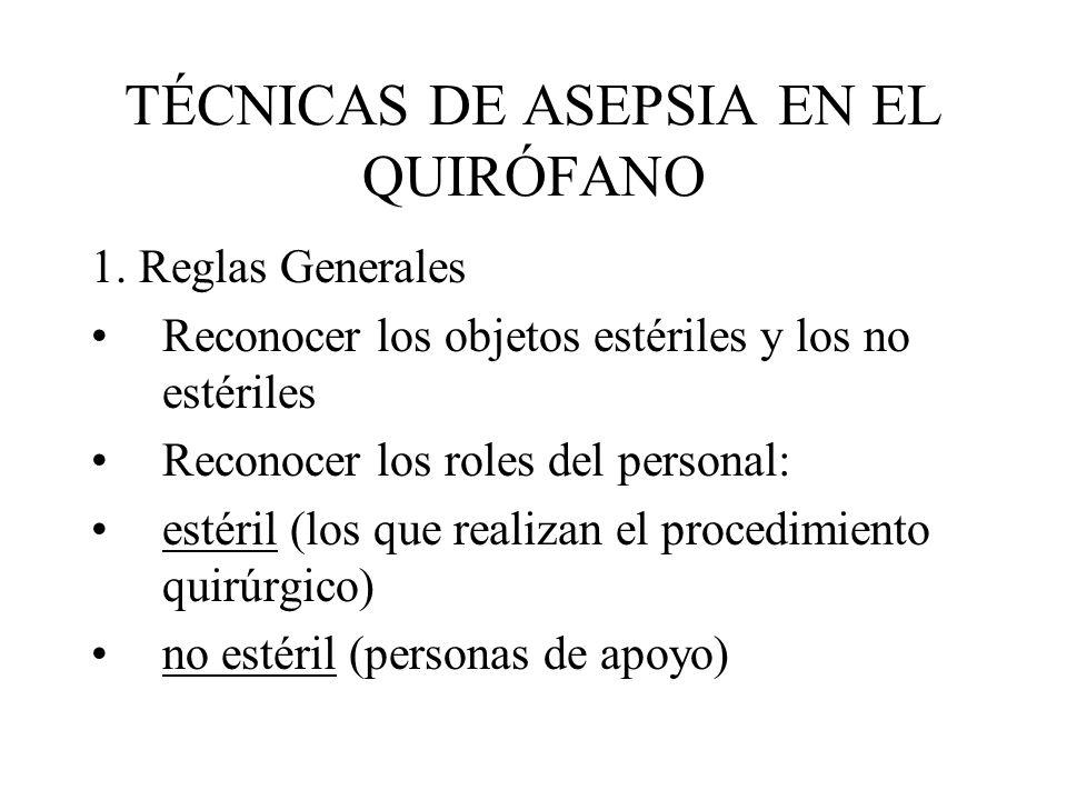 TÉCNICAS DE ASEPSIA EN EL QUIRÓFANO 1. Reglas Generales Reconocer los objetos estériles y los no estériles Reconocer los roles del personal: estéril (