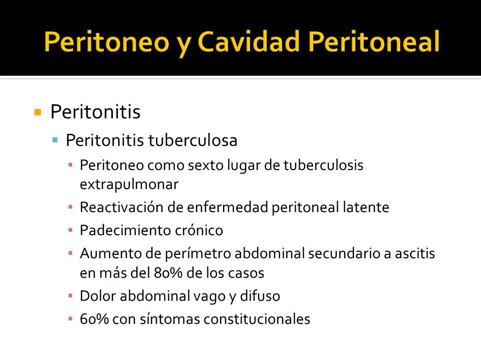 Peritonitis Peritonitis tuberculosa Peritoneo como sexto lugar de tuberculosis extrapulmonar Reactivación de enfermedad peritoneal latente Padecimient