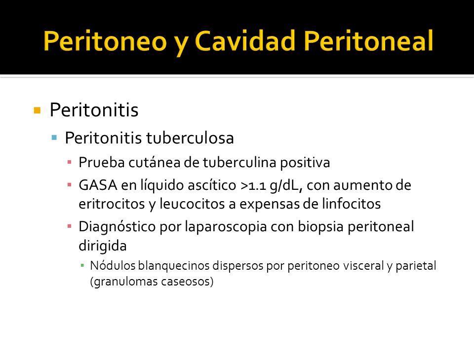 Peritonitis Peritonitis tuberculosa Prueba cutánea de tuberculina positiva GASA en líquido ascítico >1.1 g/dL, con aumento de eritrocitos y leucocitos