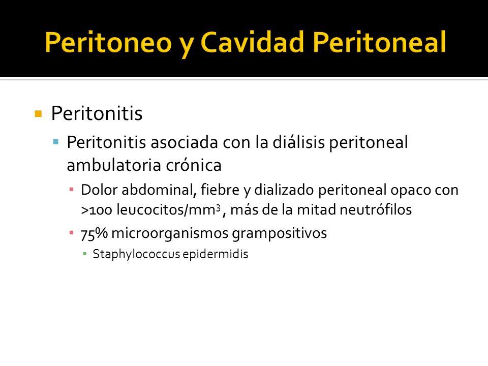 Peritonitis Peritonitis asociada con la diálisis peritoneal ambulatoria crónica Dolor abdominal, fiebre y dializado peritoneal opaco con >100 leucocit