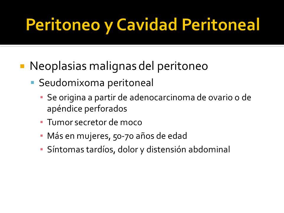 Neoplasias malignas del peritoneo Seudomixoma peritoneal Se origina a partir de adenocarcinoma de ovario o de apéndice perforados Tumor secretor de mo