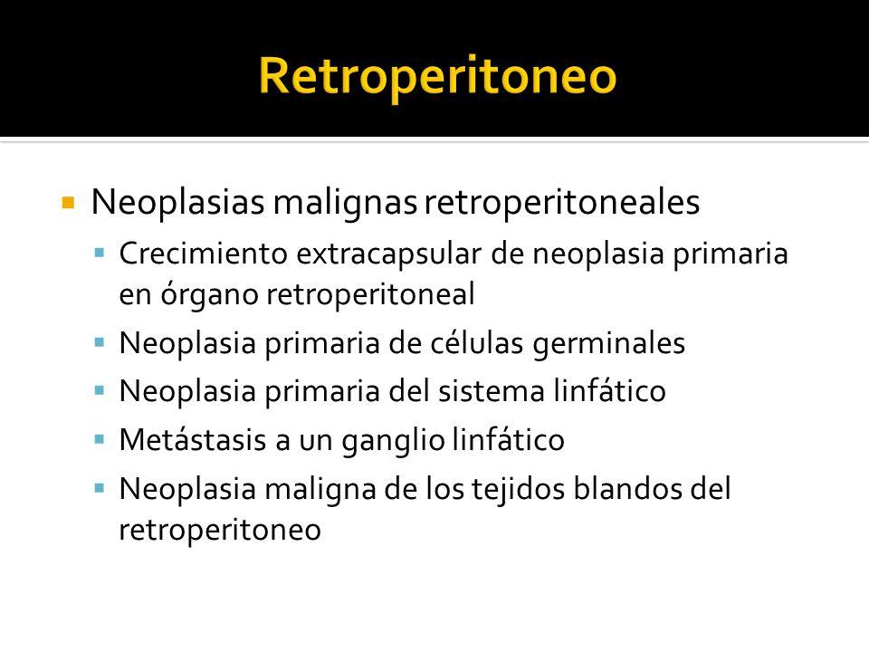 Neoplasias malignas retroperitoneales Crecimiento extracapsular de neoplasia primaria en órgano retroperitoneal Neoplasia primaria de células germinal