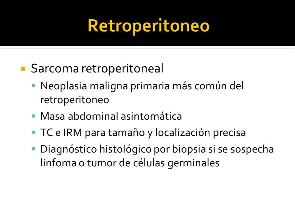Sarcoma retroperitoneal Neoplasia maligna primaria más común del retroperitoneo Masa abdominal asintomática TC e IRM para tamaño y localización precis