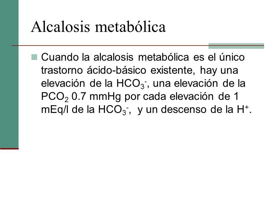 Alcalosis metabólica Cuando la alcalosis metabólica es el único trastorno ácido-básico existente, hay una elevación de la HCO 3 -, una elevación de la