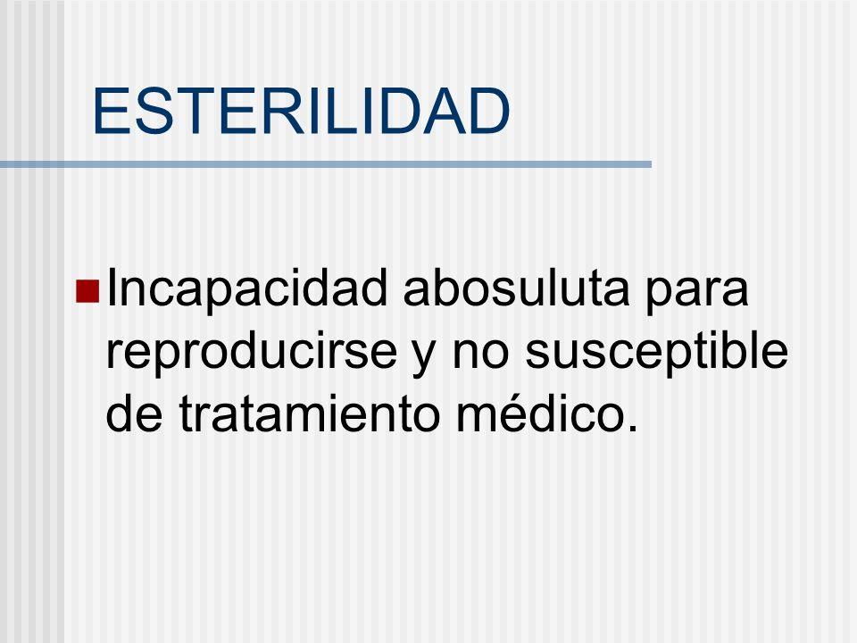 ESTERILIDAD Incapacidad abosuluta para reproducirse y no susceptible de tratamiento médico.