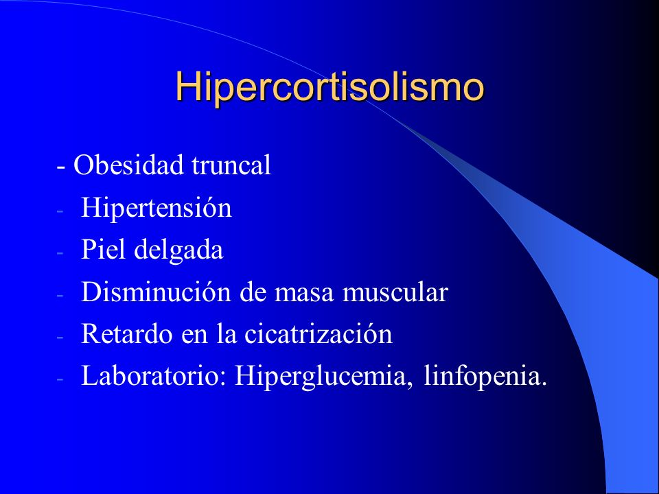 Hipercortisolismo - Obesidad truncal - Hipertensión - Piel delgada - Disminución de masa muscular - Retardo en la cicatrización - Laboratorio: Hipergl