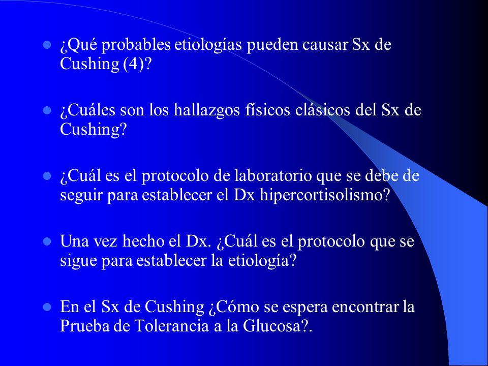 ¿Qué probables etiologías pueden causar Sx de Cushing (4)? ¿Cuáles son los hallazgos físicos clásicos del Sx de Cushing? ¿Cuál es el protocolo de labo