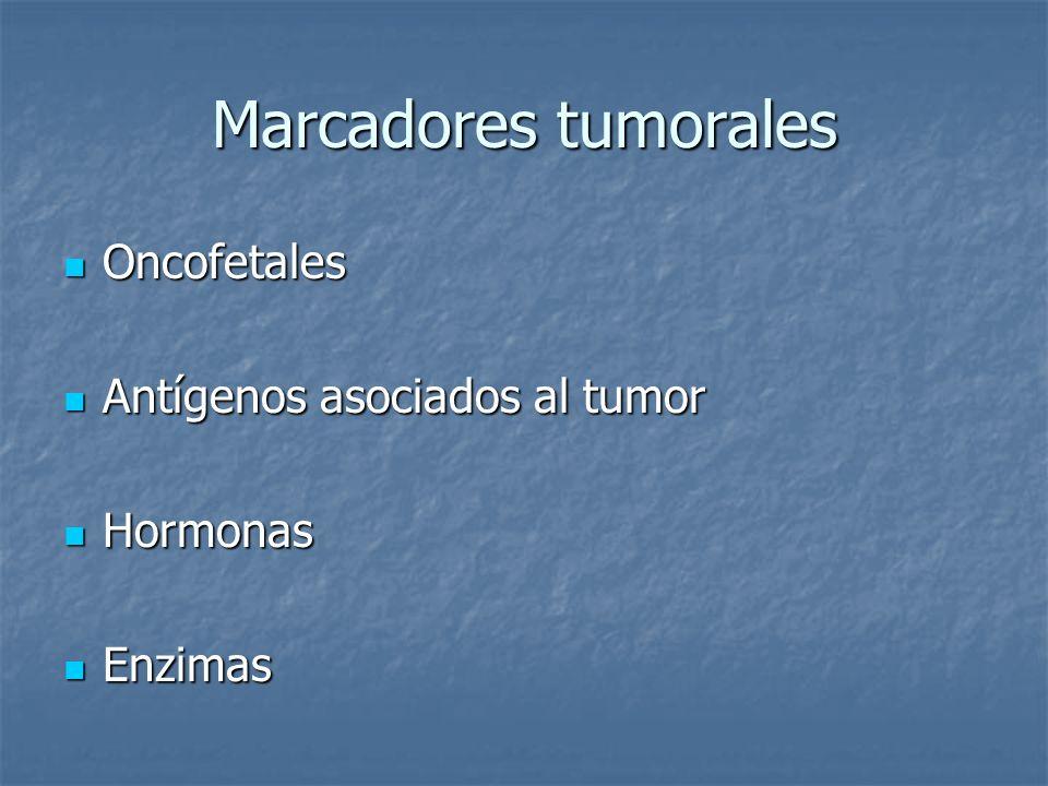 Marcadores tumorales Oncofetales Oncofetales Antígenos asociados al tumor Antígenos asociados al tumor Hormonas Hormonas Enzimas Enzimas