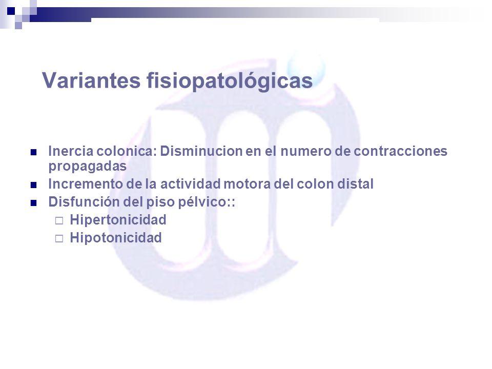 Variantes fisiopatológicas Inercia colonica: Disminucion en el numero de contracciones propagadas Incremento de la actividad motora del colon distal D