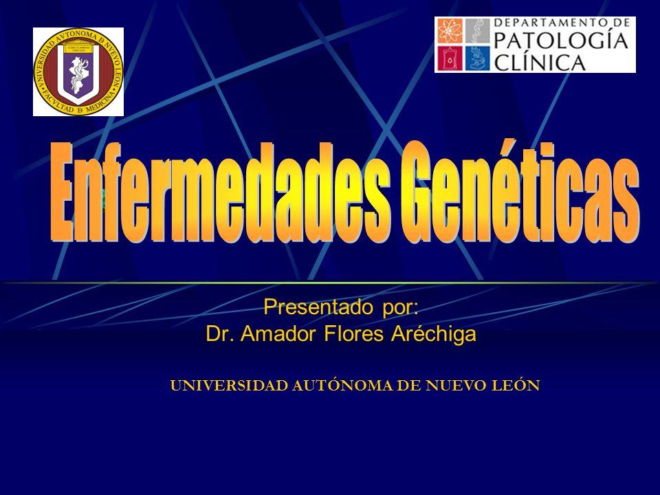 Presentado por: Dr. Amador Flores Aréchiga UNIVERSIDAD AUTÓNOMA DE NUEVO LEÓN