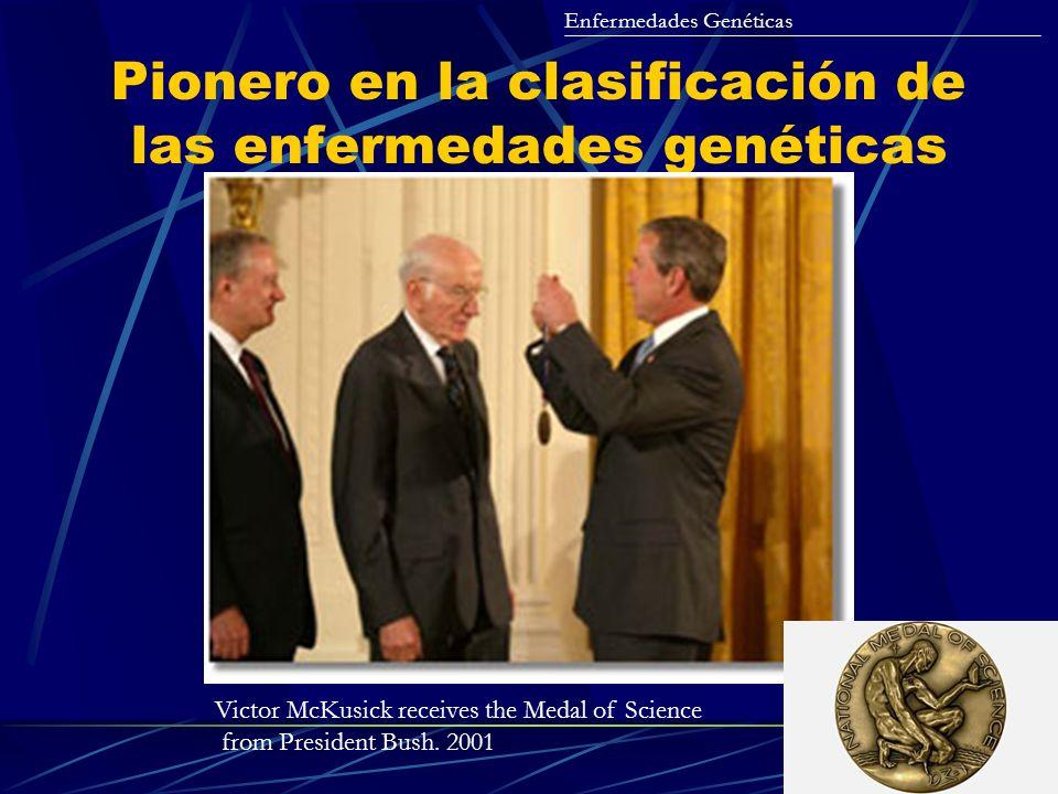 Pionero en la clasificación de las enfermedades genéticas Enfermedades Genéticas Victor McKusick receives the Medal of Science from President Bush. 20