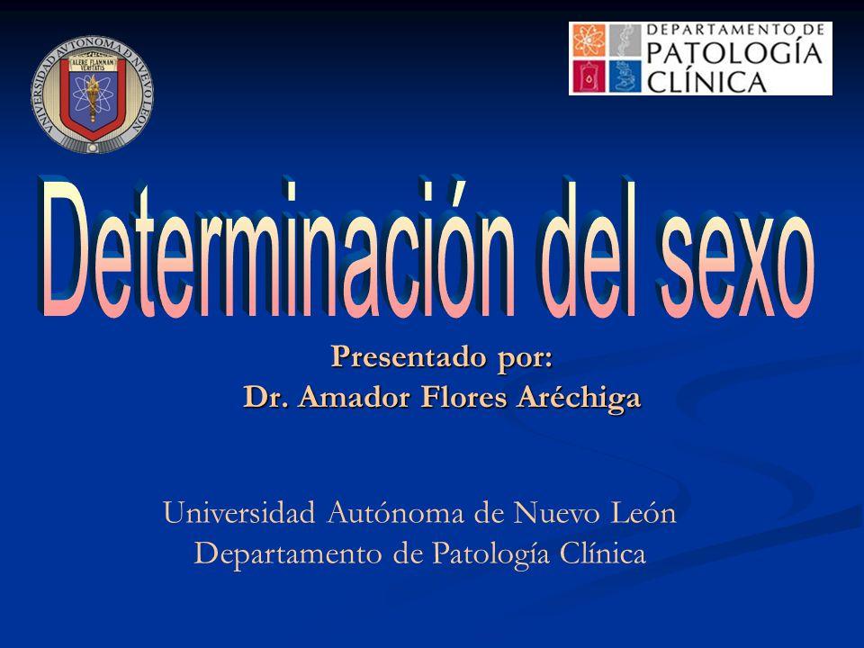Presentado por: Dr. Amador Flores Aréchiga Universidad Autónoma de Nuevo León Departamento de Patología Clínica