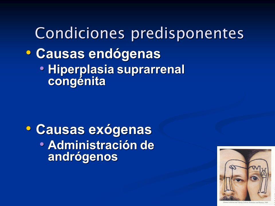 Condiciones predisponentes Causas endógenas Causas endógenas Hiperplasia suprarrenal congénita Hiperplasia suprarrenal congénita Causas exógenas Causa