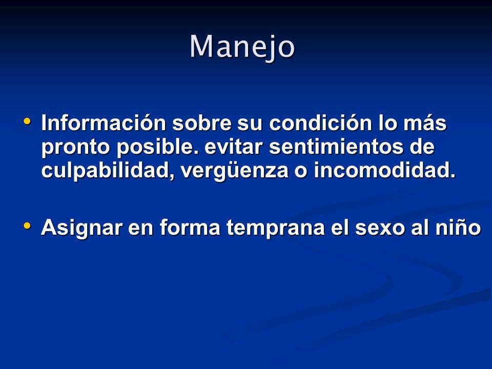 Manejo Manejo Información sobre su condición lo más pronto posible. evitar sentimientos de culpabilidad, vergüenza o incomodidad. Información sobre su