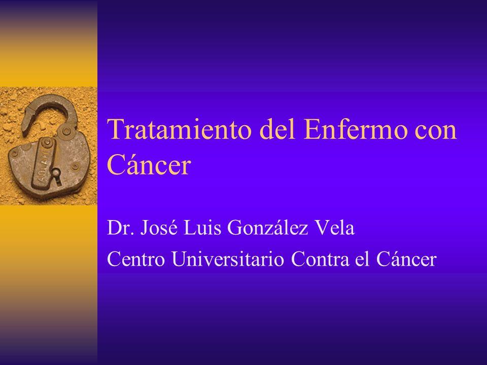 Dr. José Luis González Vela Centro Universitario Contra el Cáncer Tratamiento del Enfermo con Cáncer