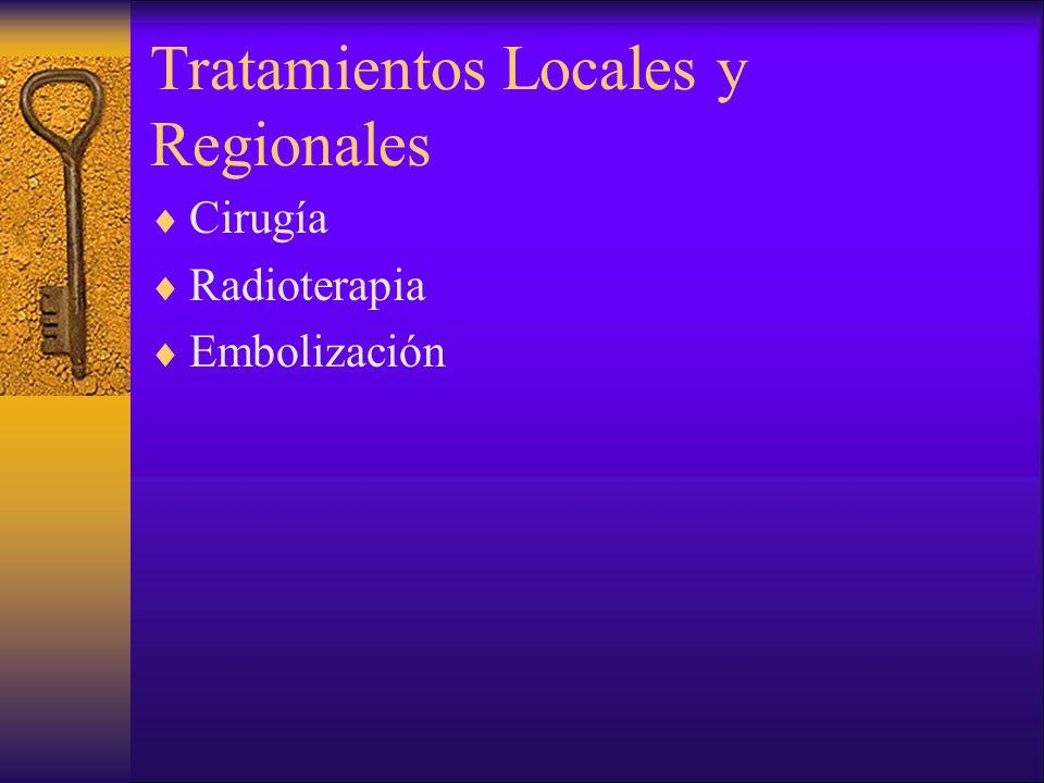 Tratamientos Locales y Regionales Cirugía Radioterapia Embolización