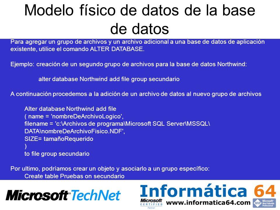 Modelo físico de datos de la base de datos Para agregar un grupo de archivos y un archivo adicional a una base de datos de aplicación existente, utilice el comando ALTER DATABASE.