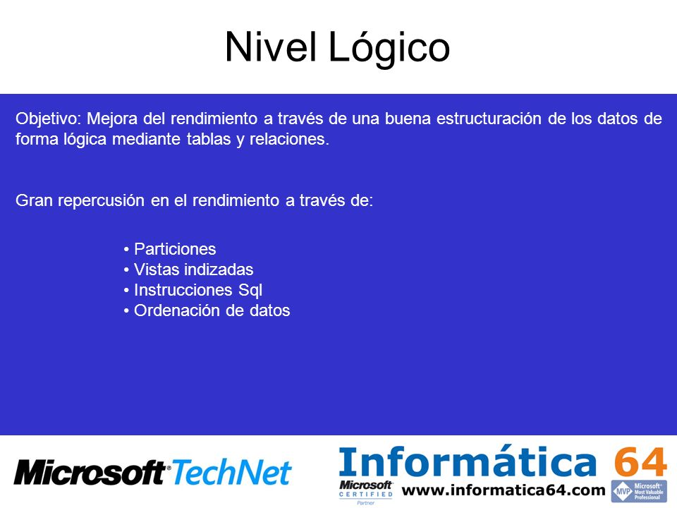 Nivel Lógico Objetivo: Mejora del rendimiento a través de una buena estructuración de los datos de forma lógica mediante tablas y relaciones.