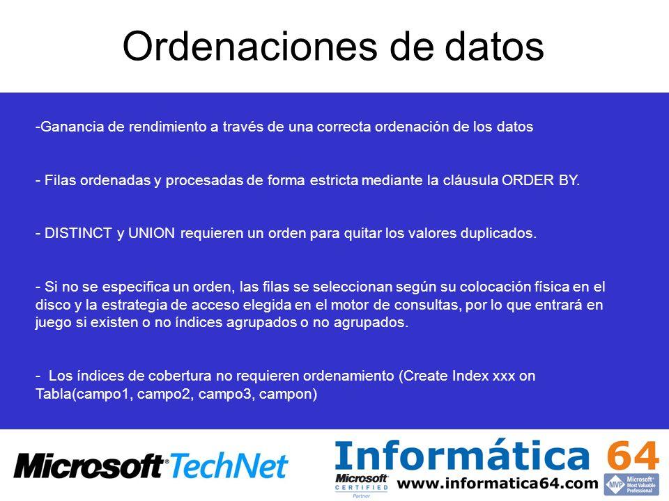 Ordenaciones de datos -Ganancia de rendimiento a través de una correcta ordenación de los datos - Filas ordenadas y procesadas de forma estricta mediante la cláusula ORDER BY.