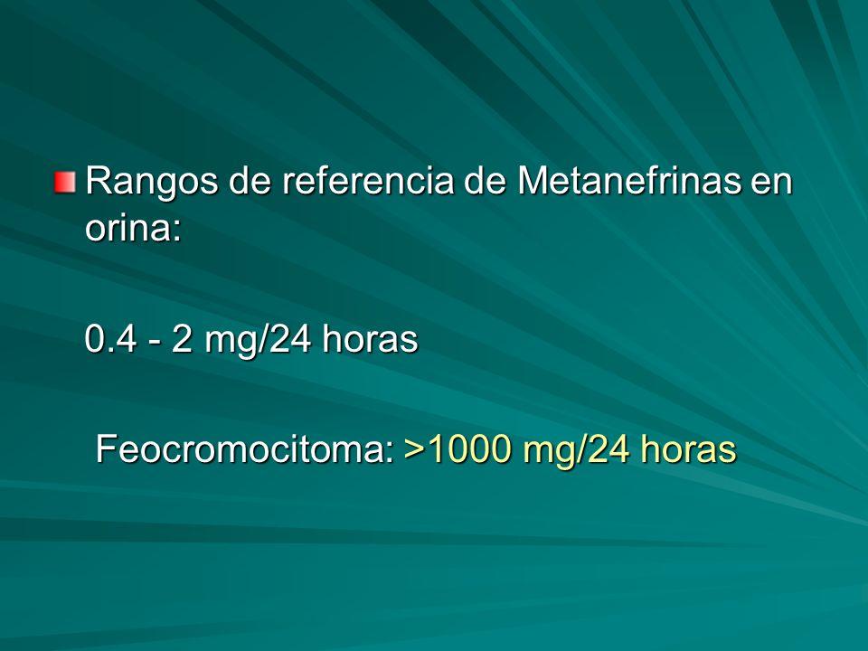 Rangos de referencia de Metanefrinas en orina: 0.4 - 2 mg/24 horas 0.4 - 2 mg/24 horas Feocromocitoma: >1000 mg/24 horas Feocromocitoma: >1000 mg/24 h