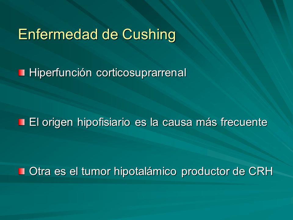 Enfermedad de Cushing Hiperfunción corticosuprarrenal El origen hipofisiario es la causa más frecuente Otra es el tumor hipotalámico productor de CRH