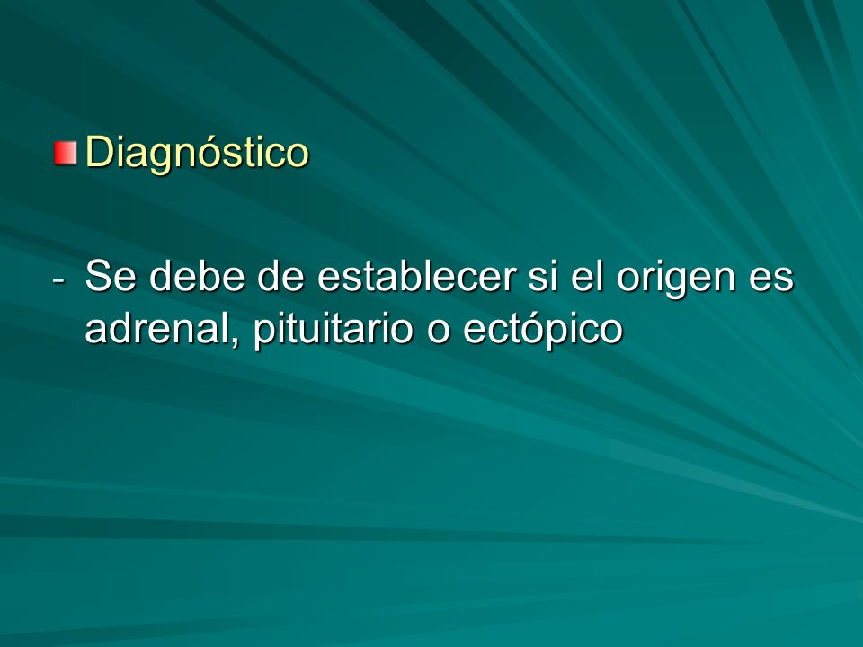 Diagnóstico - Se debe de establecer si el origen es adrenal, pituitario o ectópico