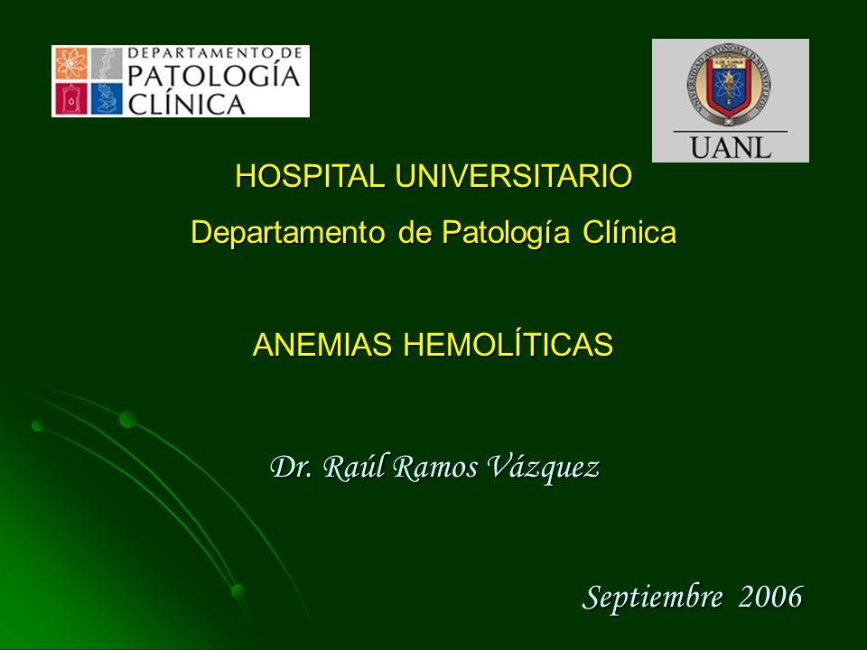 HOSPITAL UNIVERSITARIO Departamento de Patología Clínica ANEMIAS HEMOLÍTICAS Dr. Raúl Ramos Vázquez Septiembre 2006